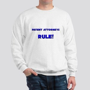 Patent Attorneys Rule! Sweatshirt