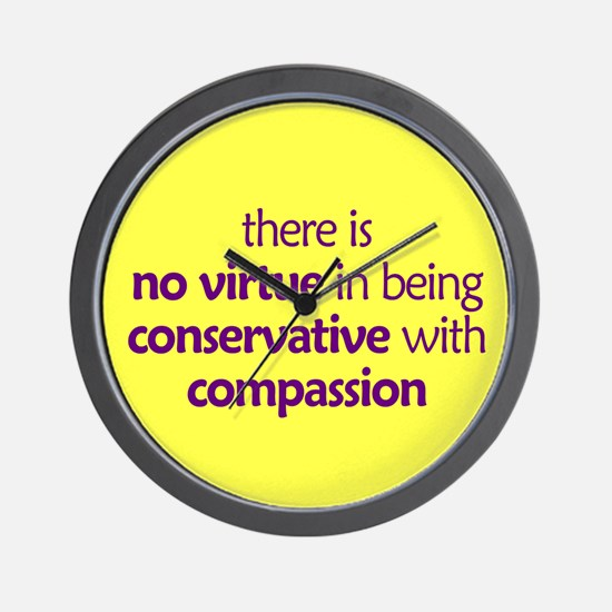 Conservative with compassion. Wall Clock