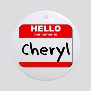 Hello my name is Cheryl Ornament (Round)