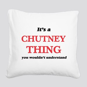 It's a Chutney thing, you Square Canvas Pillow