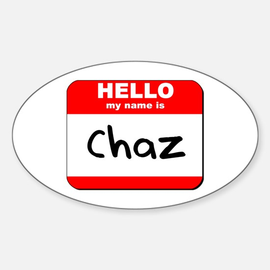 Hello my name is Chaz Oval Decal