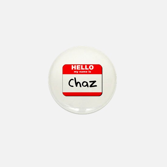 Hello my name is Chaz Mini Button