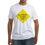 Slippery When Wet Sign Fitted T-Shirt