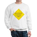 Slippery When Wet Sign Sweatshirt