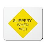 Slippery When Wet Sign - Mousepad