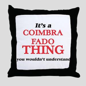 It's a Coimbra Fado thing, you wo Throw Pillow