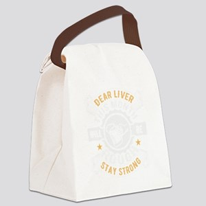 Dear liver stay strong Shirt St. Canvas Lunch Bag