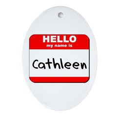 Hello my name is Cathleen Oval Ornament