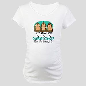 See Speak Hear No Ovarian Cancer 1 Maternity T-Shi