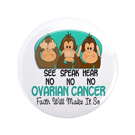 """See Speak Hear No Ovarian Cancer 1 3.5"""" Button (10"""