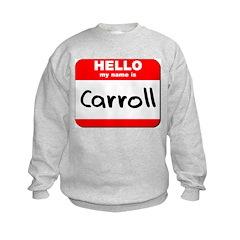 Hello my name is Carroll Sweatshirt
