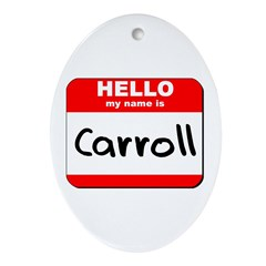 Hello my name is Carroll Oval Ornament