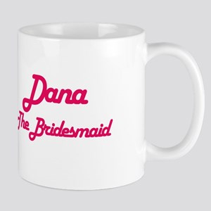 Dana - The Bridesmaid Mug