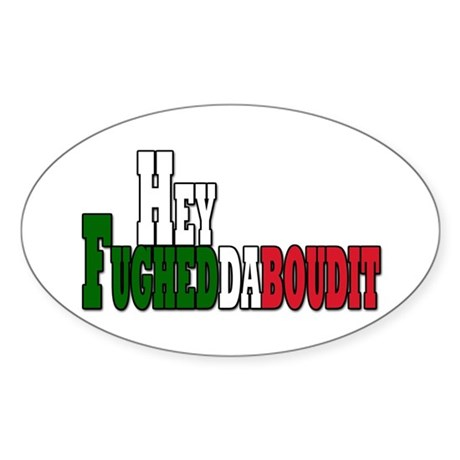 Hey fughedaboudit Oval Sticker