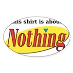 Shirt about Nothing Oval Sticker (50 pk)
