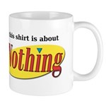 Shirt about Nothing Mug