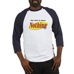 Shirt about Nothing Baseball Jersey