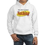 Shirt about Nothing Hooded Sweatshirt