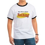 Shirt about Nothing Ringer T