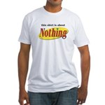 Shirt about Nothing Fitted T-Shirt