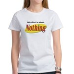 Shirt about Nothing Women's T-Shirt