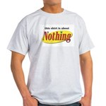 Shirt about Nothing Light T-Shirt