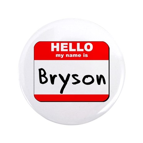 """Hello my name is Bryson 3.5"""" Button"""