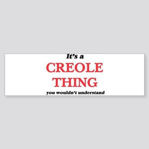 It's a Creole thing, you wouldn Bumper Sticker