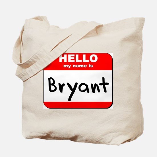 Hello my name is Bryant Tote Bag