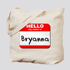 Hello my name is Bryanna Tote Bag