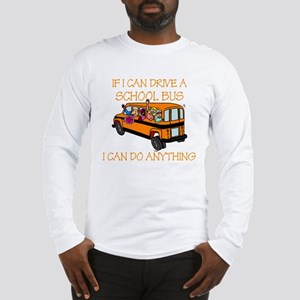 If I Can Drive A School Bus.. Long Sleeve T-Shirt
