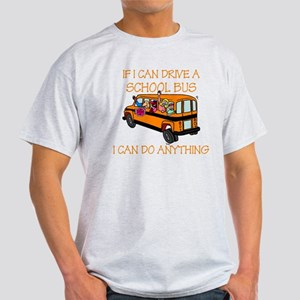 If I Can Drive A School Bus.. Light T-Shirt