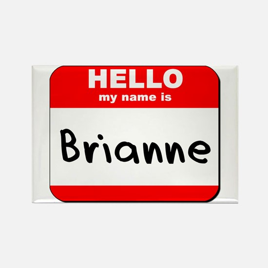 Hello my name is Brianne Rectangle Magnet