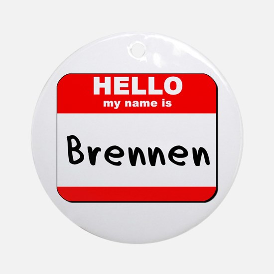 Hello my name is Brennen Ornament (Round)
