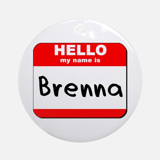 Hello my name is Brenna Ornament (Round)