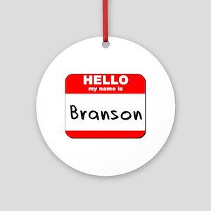 Hello my name is Branson Ornament (Round)