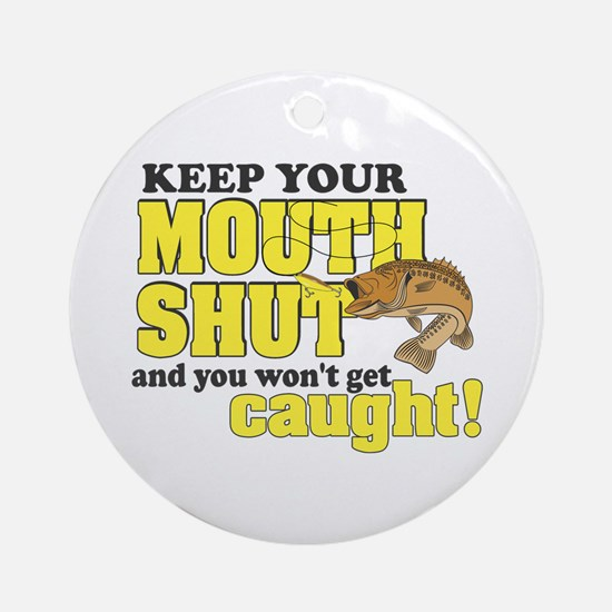 Keep Your Mouth Shut (Fishing) Ornament (Round)