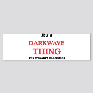 It's a Darkwave thing, you woul Bumper Sticker