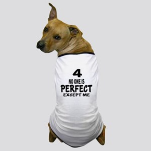 04 No One Is Perfect Except me Birthda Dog T-Shirt