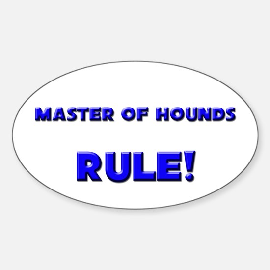 Master Of Hounds Rule! Oval Decal