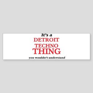 It's a Detroit Techno thing, yo Bumper Sticker