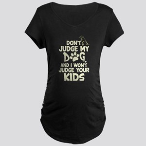 Don't Judge My Dog T Shirt Maternity T-Shirt