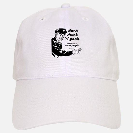 Accidents cause people, don't drink and park - Baseball Baseball Cap