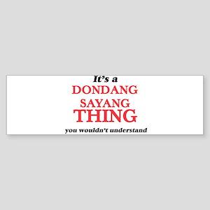 It's a Dondang Sayang thing, yo Bumper Sticker