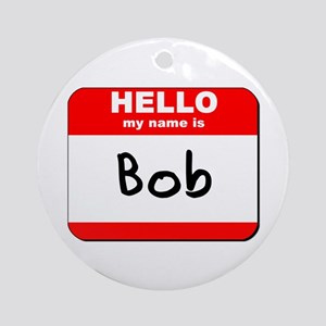 Hello my name is Bob Ornament (Round)