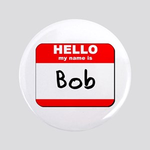 "Hello my name is Bob 3.5"" Button"
