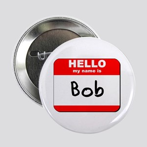 "Hello my name is Bob 2.25"" Button"