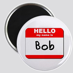 Hello my name is Bob Magnet
