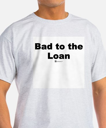 Bad to the Loan - T-Shirt