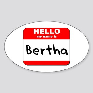 Hello my name is Bertha Oval Sticker